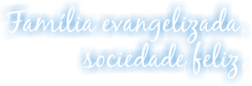 Família Evangelizada Sociedade Feliz